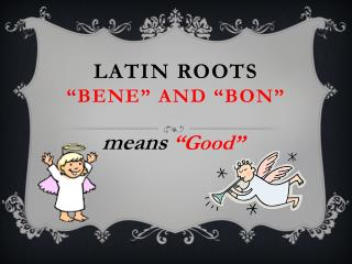 "Latin Roots "" Bene "" and ""Bon """