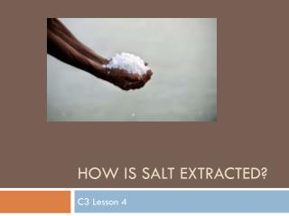 How is salt extracted?