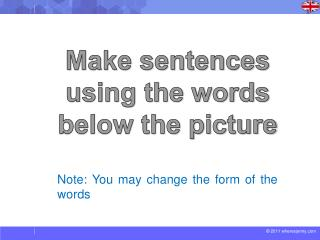 Make sentences using the words below the  picture Note: You may change the form of the words