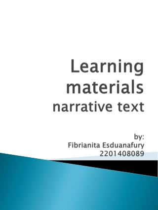 L earning materials narrative text  by: Fibrianita Esduanafury 2201408089