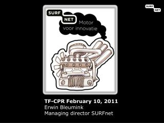 TF-CPR February 10, 2011 Erwin Bleumink Managing director  SURFnet