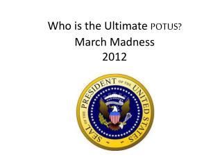 Who is the Ultimate  POTUS? March Madness  2012