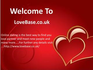 Find Your Online Dating Partner At Your Home-Lovebase.co.uk