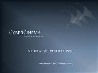 CyberCinema                                                       A LIMITED LIABILITY CORPORATION