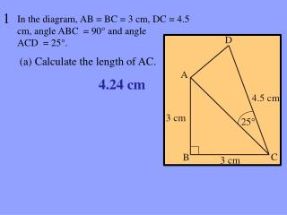 In the diagram, AB = BC = 3 cm, DC = 4.5 cm, angle  ABC  = 90 °  and angle  ACD   = 25 ° .