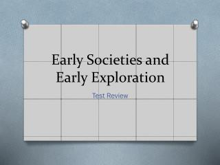 Early Societies and  Early Exploration