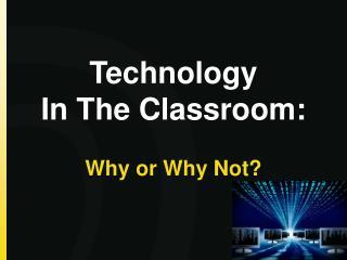 Technology I n  T he Classroom: