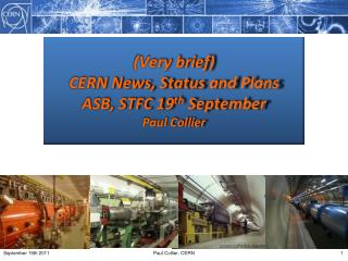 (Very brief)  CERN News, Status and Plans ASB, STFC 19 th  September  Paul Collier