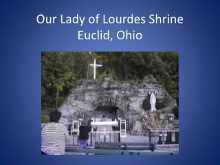Our Lady of Lourdes Shrine Euclid, Ohio