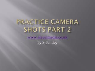 Practice Camera Shots Part 2