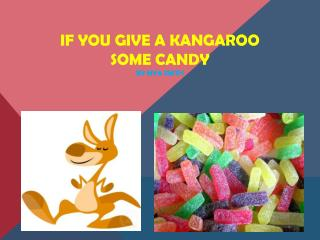 If You Give a Kangaroo  Some Candy By  Mya  smith
