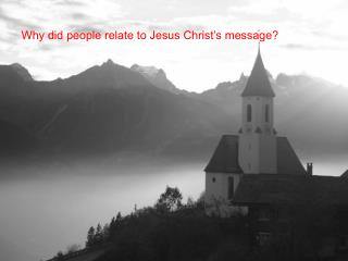 Why did people relate to Jesus Christ�s message?