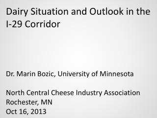 Dairy Situation and Outlook in the I-29 Corridor Dr. Marin Bozic, University of Minnesota