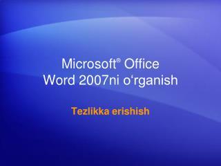 Microsoft ®  Office  Word  2007 ni  o'rganish