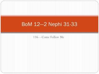 BoM  12—2 Nephi 31-33