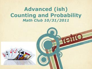 Advanced ( ish ) Counting  and  Probability Math Club 10/31/2011