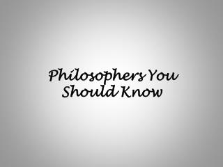 Philosophers You Should Know