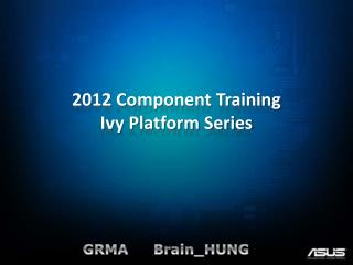 2012  Component  Training Ivy Platform Series