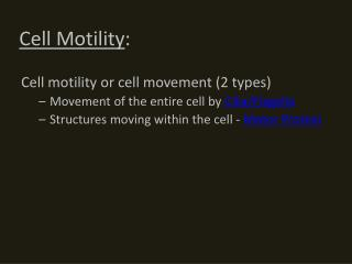 Cell motility or cell movement (2 types) Movement of the entire cell by  Cilia/Flagella