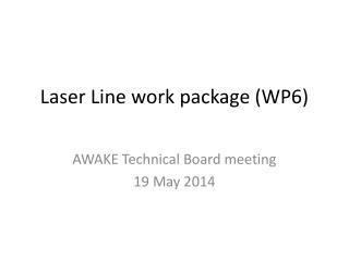 Laser Line work package (WP6)