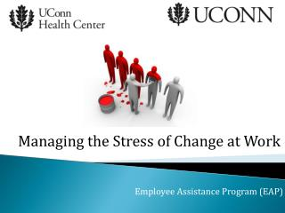 Managing the Stress of Change at Work Employee Assistance Program (EAP)