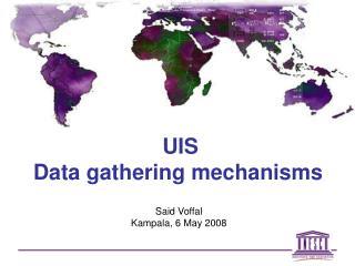 UIS Data gathering mechanisms