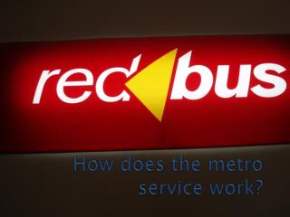 How does the metro service work?
