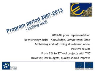 2007-09 poor implementation New strategy 2010 –  Knowledge, Competence, Tools