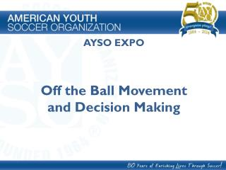 AYSO EXPO Off the Ball Movement and Decision Making