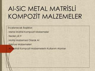 Al- SiC  METAL MATRİSLİ KOMPOZİT MALZEMELER