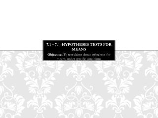 7.1 – 7.4:  Hypotheses tests  for means