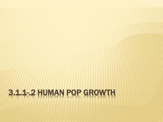 3.1.1-.2 Human Pop Growth
