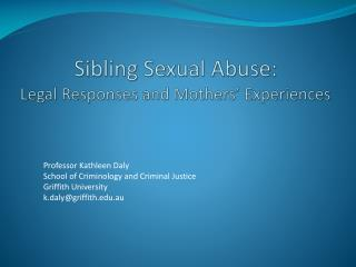 Sibling Sexual Abuse: Legal Responses and Mothers' Experiences