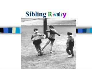 Sibling R i v a l r y