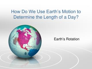 How Do We Use Earth's Motion to Determine the Length of a Day?