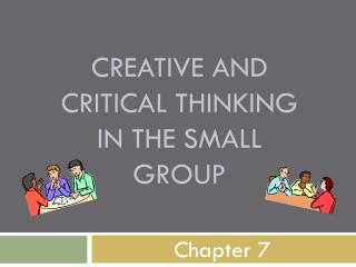Creative and Critical thinking in the small group