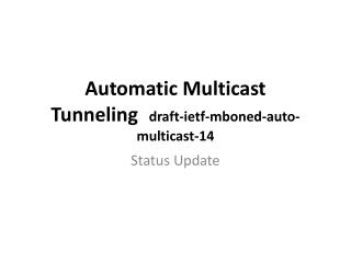 Automatic Multicast Tunneling draft-ietf-mboned-auto-multicast-14