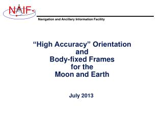"""High Accuracy"" Orientation and Body-fixed Frames for the Moon and Earth"