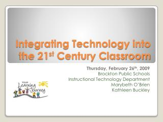 Integrating Technology into the 21 st  Century Classroom