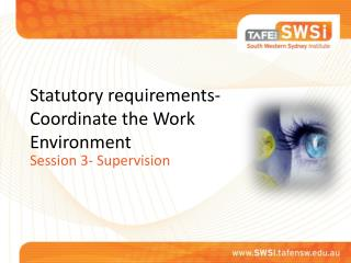 Statutory requirements- Coordinate the Work Environment