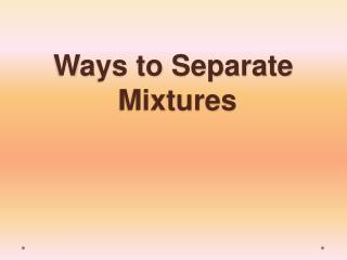 Ways to Separate  Mixtures