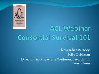 ACL Webinar Consortial  Survival 101