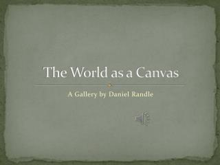 The World as a Canvas