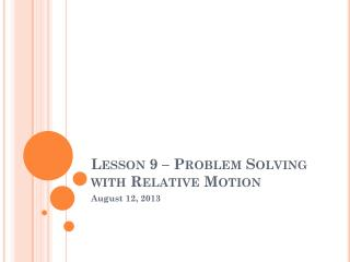 Lesson 9 � Problem Solving with Relative Motion