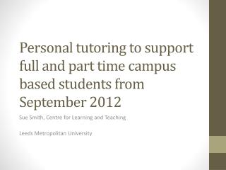 Personal tutoring to support full and part time campus based students from September 2012