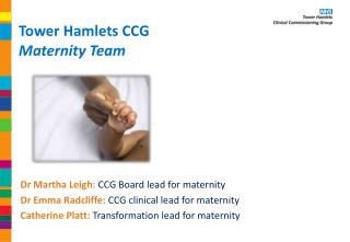 Tower Hamlets CCG  Maternity Team