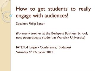 How to get students to really engage with audiences!