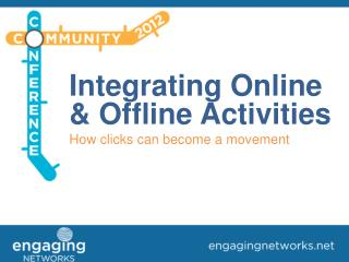 Integrating Online & Offline Activities How clicks can become a movement