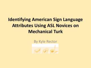 Identifying American Sign Language Attributes Using ASL Novices on Mechanical Turk