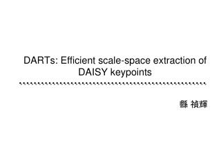 DARTs : Efficient scale-space extraction of DAISY  keypoints